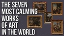 The Seven Most Calming Works of Art in the World