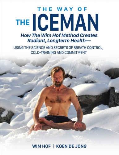 The Way of the Iceman by Wim Hof, Koen De Jong (