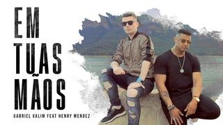 EM TUAS MÃOS - Gabriel Valim feat Henry Mendez (Video Clipe Oficial) #Lançamento