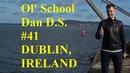 Ol' School Dan D S 41 Dublin Ireland