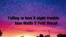Falling in love X night trouble Alan Watts Petit Biscuit