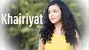 Khairiyat Chhichhore Arijit Singh Female Version By Shreya Karmakar