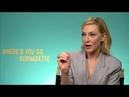 Cate Blanchett in new interviews for Where'd you go Bernadette