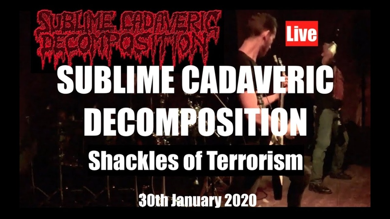 Sublime Cadaveric Decomposition Shackles of Terrorism Live 30th January 2020