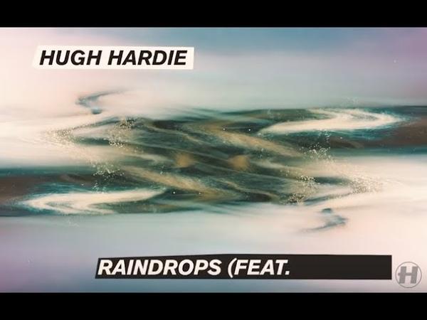 Hugh Hardie - Raindrops (feat. Cimone) [Official Video]