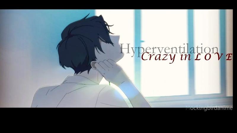Hyperventilation Crazy In L O V E AMV