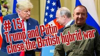 #15. Trump & Putin close the British hybrid war