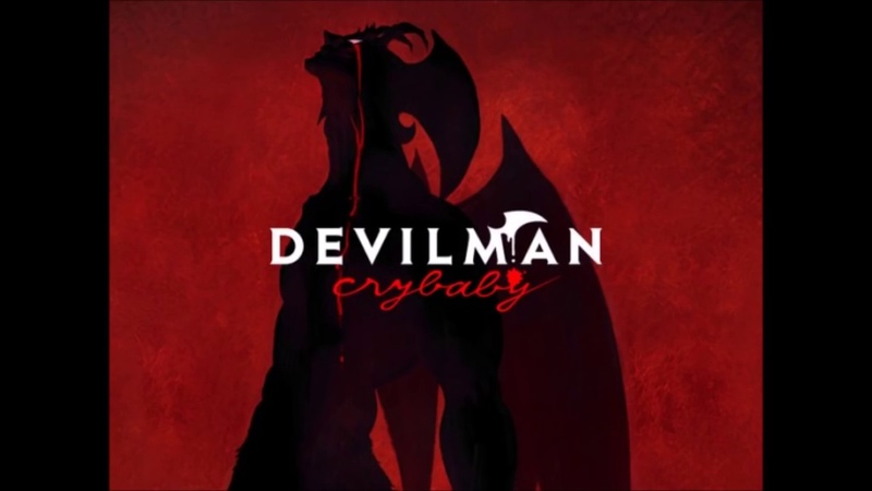 Débilman No Uta Full Devilman Crybaby OST 2018