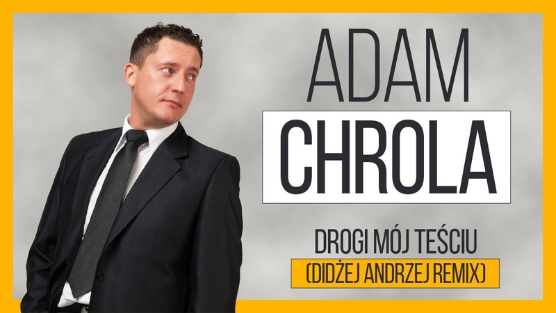 Adam Chrola Drogi mój Teściu Didżej Andrzej Remix