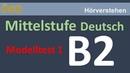 ÖSD -- Mittelstufe Deutsch B2 -- Hörverstehen - Modelltest 1 mit Lösungen