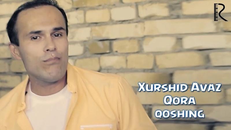 Xurshid Avaz - Qora qoshing | Хуршид Аваз - Кора кошинг