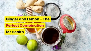 Ginger and Lemon | The Perfect Combination for Health
