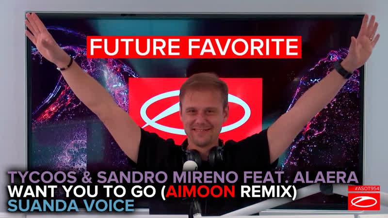 ASOT954 Tycoos Sandro Mireno feat Alaera Want You To Go Aimoon Remix FUTURE FAVORITE