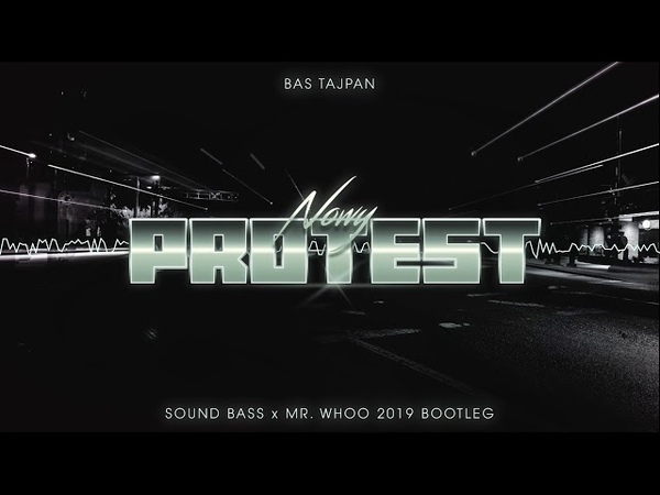Bas Tajpan - Nowy Protest (SOUND BASS MR.WHOOO 2019 Bootleg)