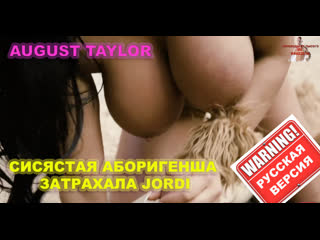 August Taylor, Jordi (Трах, all sex, porn, big tits, Milf, инцест, порно blowjob brazzers секс анальное) л, порно с переводом