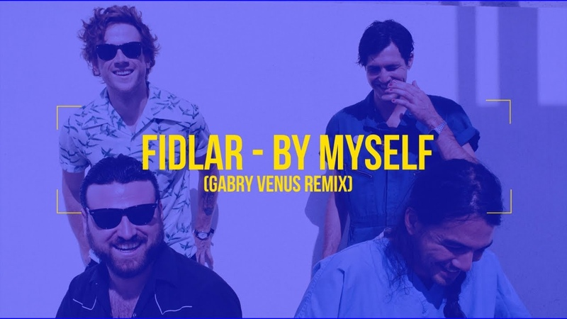 FIDLAR By Myself Gabry Venus Remix