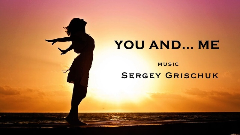 You and Me music Sergey Grischuk