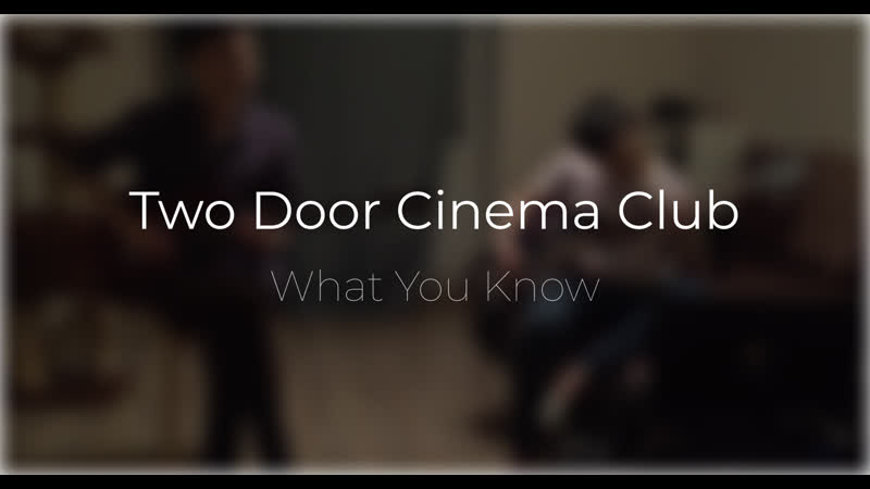Two Door Cinema Club - What You Know (Cover)