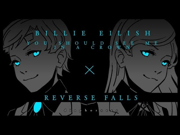 | Animation | Reverse Falls x Billie Eilish - You Should See Me In A Crown