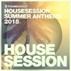 Разные исполнители - Housesession Summer Anthems 2015 DJ Mix by Tune Brothers