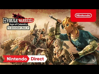 Hyrule Warriors: Age of Calamity - Анонс Expansion Pass (Nintendo Switch)