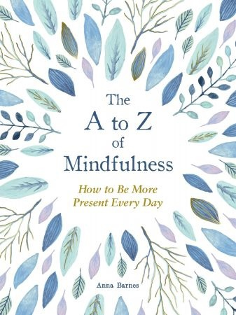 The A to Z of Mindfulness - Anna Barnes