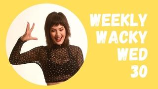 Weekly Wacky Wednesday 30
