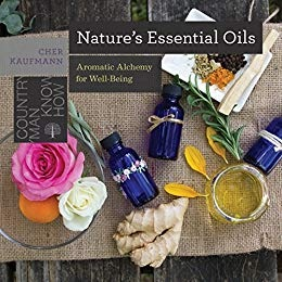 Nature 39 s Essential Oils Aromatic Alchemy for Well-Being Countryman Know How