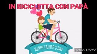 IN BICICLETTA CON PAPÀ __canzone per la festa del papà, testo e immagini