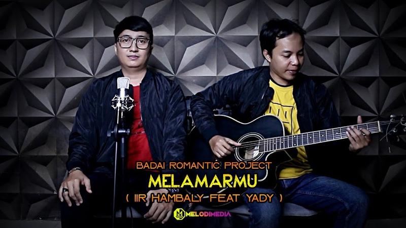Badai Romantic Project MELAMARMU Lirik Iir Hambaly Feat Yady Wege